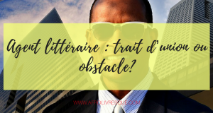 Agent littéraire, trait d'union ou obstacle_