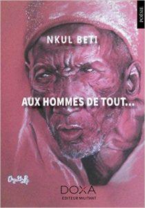 Aux hommes de tout... Nkul Beti
