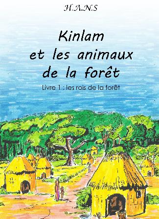 Kinlam et les animaux de la forêt - Livre 1 Les rois de la forêt - Conte africain