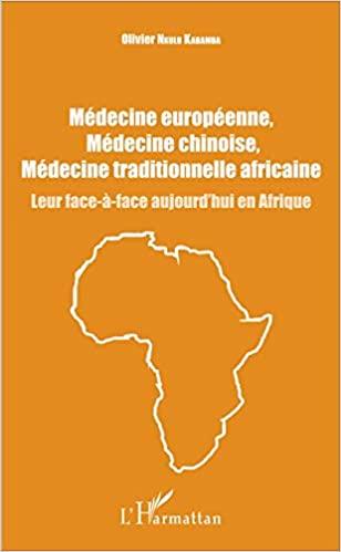 Médecine européenne, médecine chinoise, médecine traditionnelle africaine: Leur face-à-face aujourd'hui en Afrique - Olivier Nkulu Kabamba -plantes médécinales